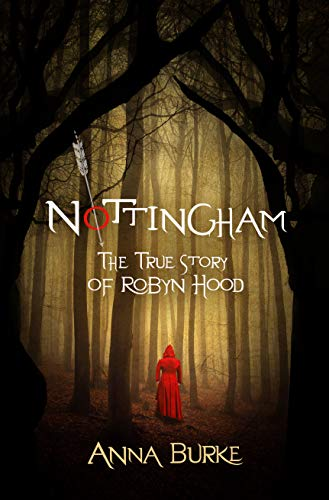 Nottingham: The True Story of Robyn Hood by Anna Burke cover. A figure wearing a red coat stands out against the somber, dark woods.